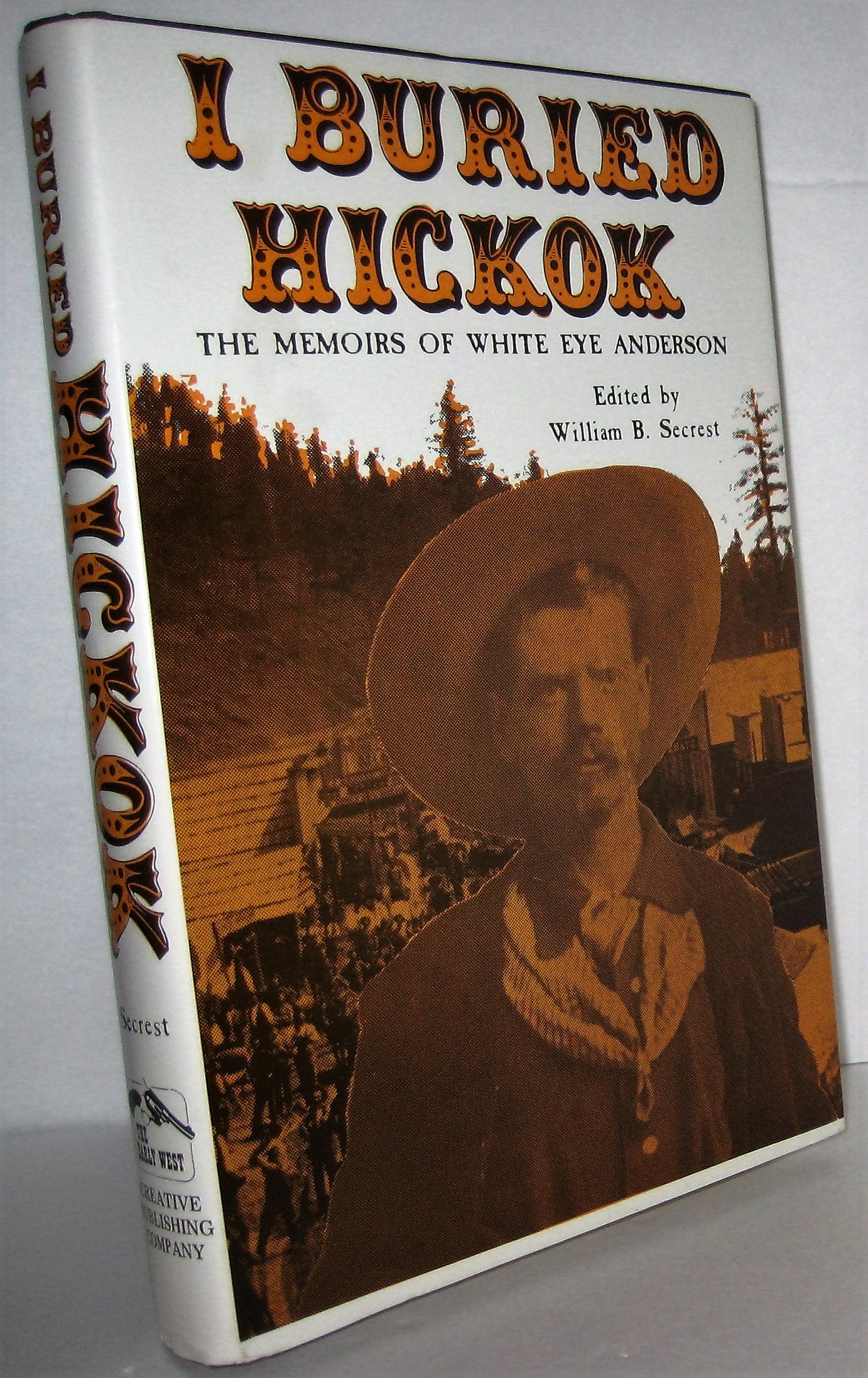 I buried Hickok: The memoirs of White Eye Anderson (The Early West ...