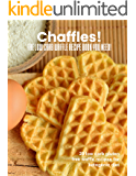 Chaffles! The low carb waffle recipe book you need: 20 low carb gluten free waffle recipes for ketogenic diet