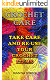 Crochet Care: Take Care and Re-Use Your Crochet Items : (Crochet Projects, Crochet Book)