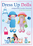 Dress Up Dolls Amigurumi Crochet Patterns: 5 big dolls with clothes, shoes, accessories, tiny bear and big carry bag patterns (Sayjai's Amigurumi Crochet Patterns Book 3)