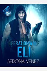 Operation Wolf: Eli (Wolf Elite Book 2) Kindle Edition