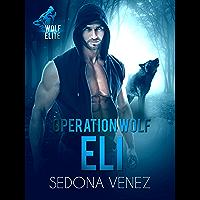 Operation Wolf: Eli: A dark romance werewolf (Wolf Elite Book 2) (English Edition)