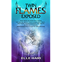 Twin Flames Exposed: Why Most of What You Think You Know About Twin Flames Isn't True...and How Understanding the Truth is the Key to Being with Your Twin Flame in this Lifetime (English Edition)
