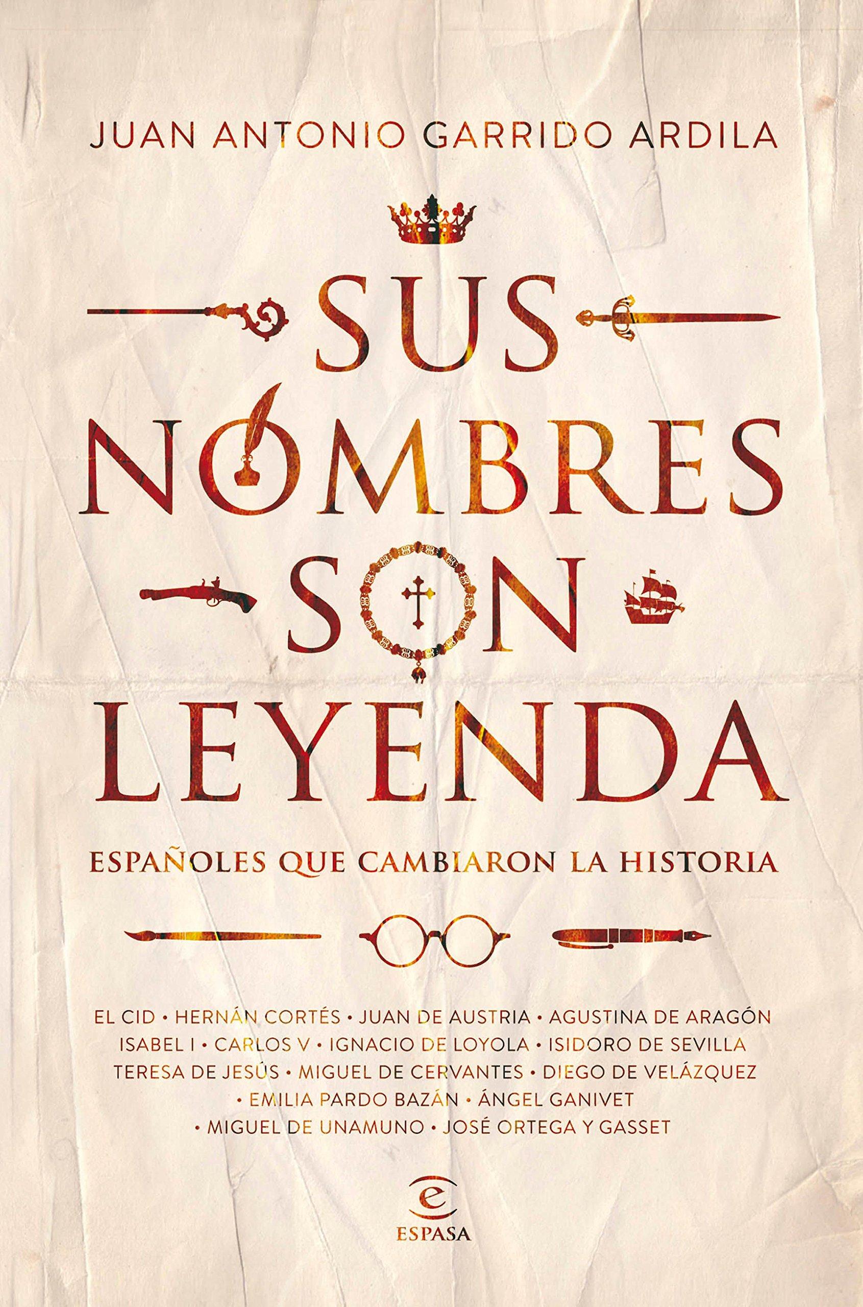 Sus nombres son leyenda: Españoles que cambiaron la historia Fuera de colección: Amazon.es: Garrido Ardila, Juan Antonio: Libros
