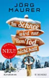 Im Schnee wird nur dem Tod nicht kalt: Alpenkrimi (Kommissar Jennerwein ermittelt, Band 11)