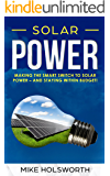Solar Power: Making the Smart Switch to Solar Power – And Staying Within Budget!