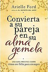 Convierta a su pareja en su alma gemela: Una guía práctica sobre cómo ser feliz para siempre (Spanish Edition) Paperback