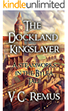 The Dockland Kingslayer (Steamworks in the Bylea Book 1)
