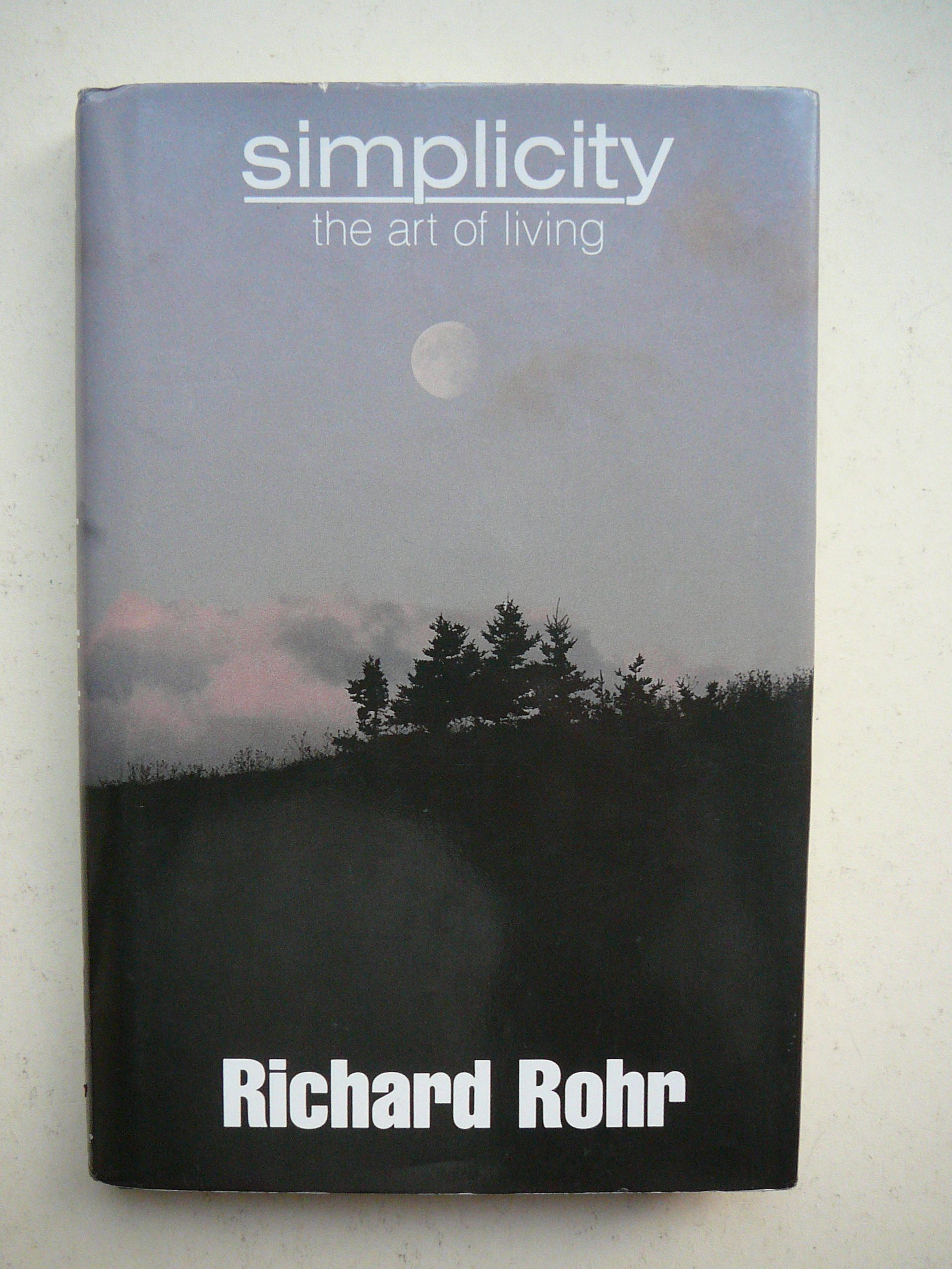 Simplicity: The Art Of Living: Richard Rohr, Peter Heinegg: 9780824511333:  Amazon: Books
