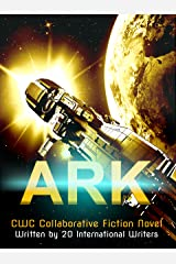 ARK: CWC Collaborative Novel Written By 20 international Authors (Collaborative Writing Challenege Book 3) Kindle Edition