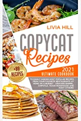 Copycat Recipes: 2021 Ultimate Cookbook to Easily Making Most Popular Dishes from Your Favorite Restaurants at Home ON A BUDGET - Cracker Barrel, Chipotle, Texas Roadhouse and many others! Kindle Edition