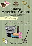 Natural Household Cleaning Making Your Own Eco-Savvy Cleaning Products (Self Sufficiency)