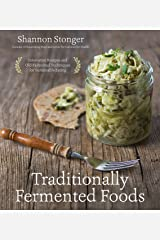 Traditionally Fermented Foods: Innovative Recipes and Old-Fashioned Techniques for Sustainable Eating Kindle Edition