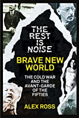 The Rest Is Noise Series: Brave New World: The Cold War and the Avant-Garde of the Fifties Kindle Edition