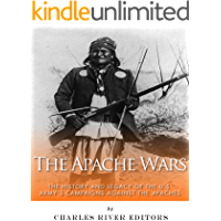 The Apache Wars: The History and Legacy of the U.S. Army's Campaigns against the Apaches