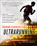 Training Essentials for Ultrarunning: How to Train Smarter, Race Faster, and Maximize Your Ultramarathon Performance