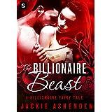 The Billionaire Beast: A Billionaire Romance (The Billionaire Fairy Tales Book 2)