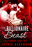 The Billionaire Beast: A Billionaire Romance (The Billionaire Fairy Tales)