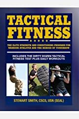 Tactical Fitness: The Elite Strength and Conditioning Program for Warrior Athletes and the Heroes of Tomorrow inluding Firefighters, Police, Military and Special Forces Kindle Edition