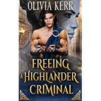 Freeing a Highlander Criminal: A Steamy Scottish Medieval Historical Romance (Highlands' Partners in Crime)