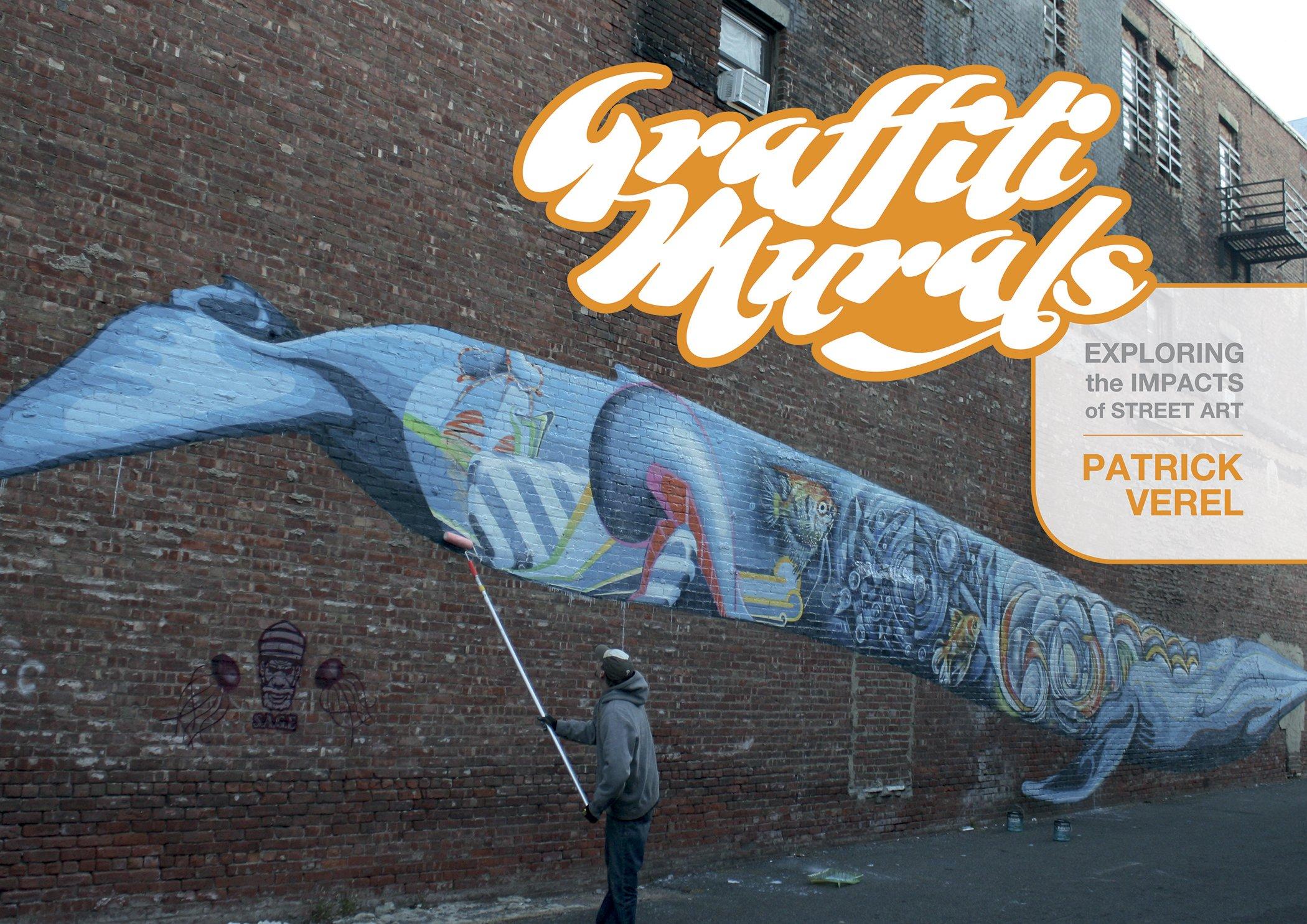 Graffiti Murals Exploring The Impacts Of Street Art Patrick Verel