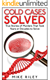 Cold Cases Solved: True Stories of Murders That Took Years or Decades to Solve (English Edition)