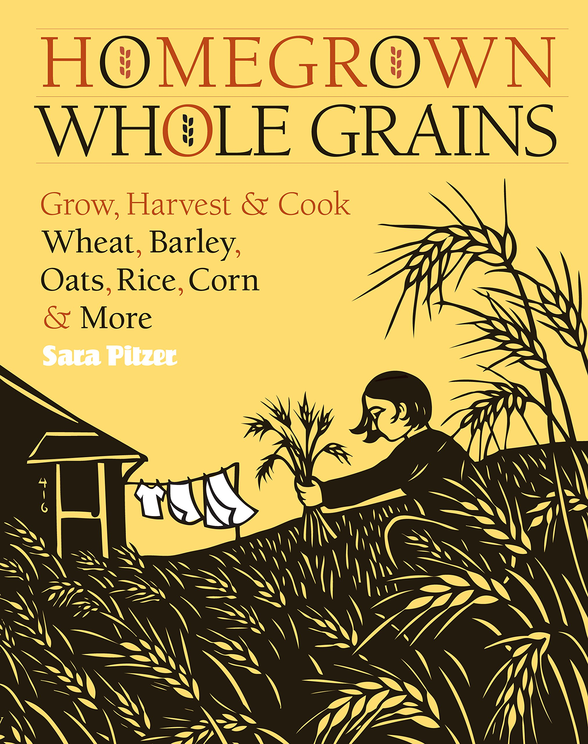 Homegrown Whole Grains: Grow, Harvest, And Cook Wheat, Barley, Oats, Rice,  Corn And More: Sara Pitzer: 0037038421538: Amazon: Books
