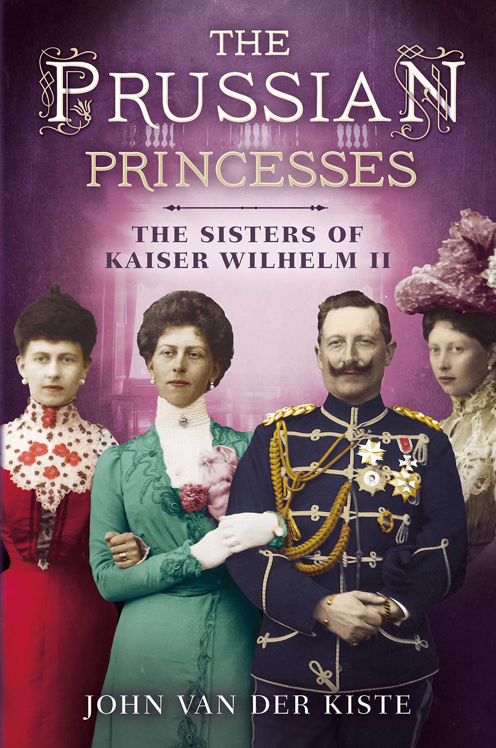 Amazon.com: Prussian Princesses: The Sisters of Kaiser Wilhelm II  (9781781554357): John Van Der Kiste: Books