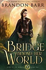 Bridge Beyond Her World (Song of the Worlds Book 2) Kindle Edition