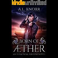 Born of Aether: An Asian Fantasy & Elemental Origins Novel (Elemental Origins Series Book 4)