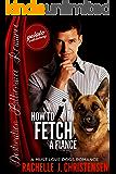How to Fetch a Fiancé: A Must Love Dogs Romance (Destination Billionaire Romance)