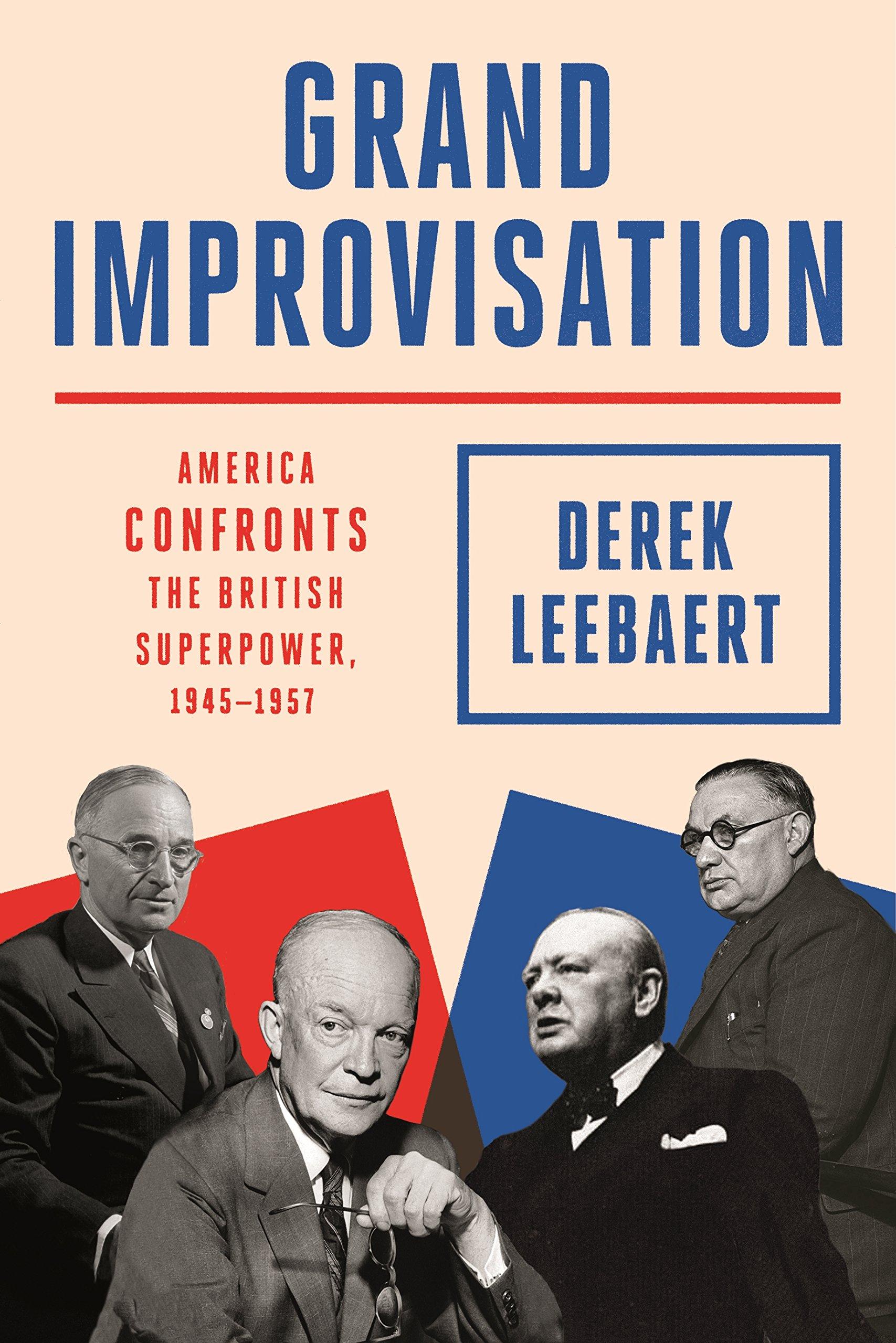 Grand Improvisation: America Confronts the British Superpower, 1945-1957:  Derek Leebaert: 9780374250720: Amazon.com: Books