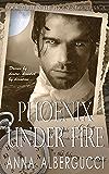 Phoenix Under Fire: Book Three in The Phoenix Decree Saga