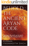 Behold : The ancient Aryan code: sometimes the truth can be much weirder than the strangest fiction........