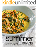 Summer Recipes: Delicious Summer Recipes For the Warm Summer Months