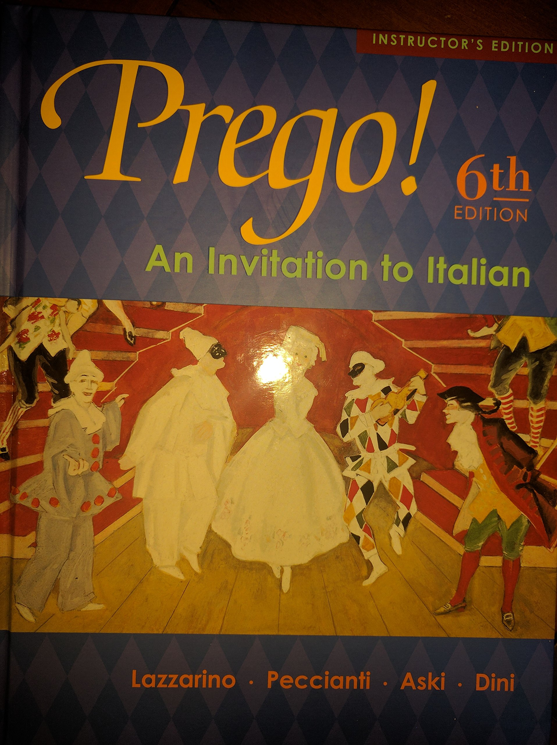 Prego! An Invitation to Italian 6th Edition (6th Ed) 6e By Graziana  Lazzarino 2003: Maria Cristina Peccianti, Janice Aski, and Andrea Dini  Graziana ...