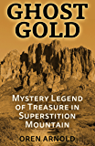 Ghost Gold: Mystery Legend of Treasure in Superstition Mountain