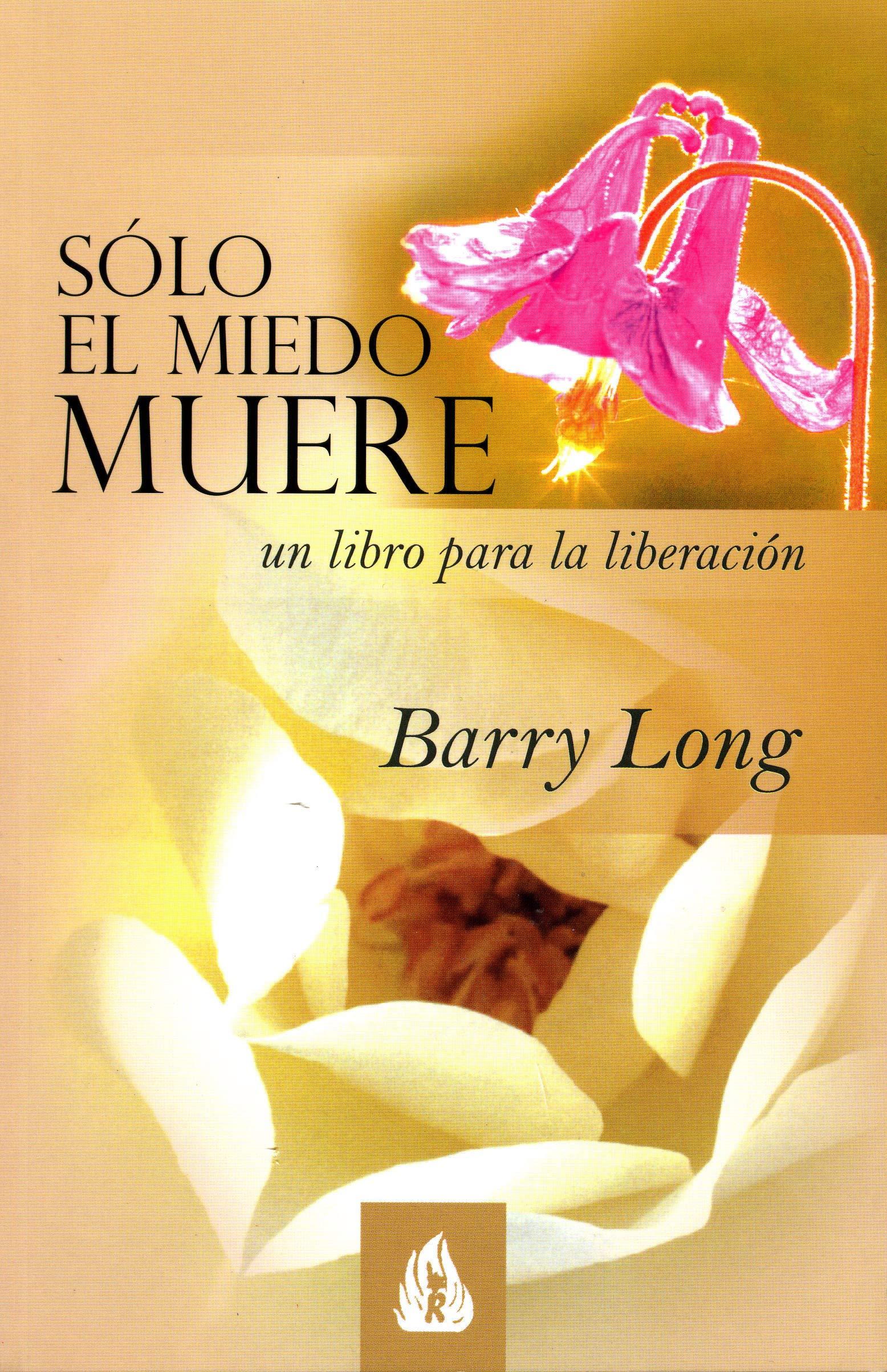 Sólo el miedo muere: Un libro para la liberación: Amazon.es: Barry ...