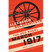 March 1917: The Red Wheel, Node III, Book 1 (The Center for Ethics and Culture Solzhenitsyn Series) (English Edition)