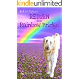 Jack McAfghan: Return from Rainbow Bridge: An Afterlife Story of Loss, Love and Renewal (Jack McAfghan Pet Loss Trilogy Book