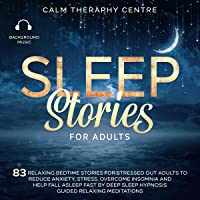 Sleep Stories for Adults: 83 Relaxing Bedtime Stories for Stressed Out Adults to Reduce Anxiety, Stress, Overcome…
