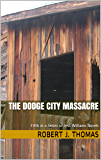 THE DODGE CITY MASSACRE: Fifth in a Series of Jess Williams Westerns (A Jess Williams Western Book 5)