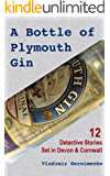 A Bottle of Plymouth Gin: 12 Detective Stories Set in Devon & Cornwall