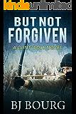 But Not Forgiven: A Clint Wolf Novel (Clint Wolf Mystery Trilogy Book 2)