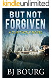 But Not Forgiven: A Clint Wolf Novel (Clint Wolf Mystery Trilogy Book 2)