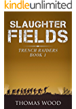 Slaughter Fields (Trench Raiders Book 1)