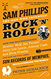 Sam Phillips: The Man Who Invented Rock 'n' Roll: How One Man Discovered  Howlin' Wolf, Ike Turner, Johnny Cash, Jerry Lee Lewis, and Elvis Presley, and ... Revolutionized the World! (English Edition)