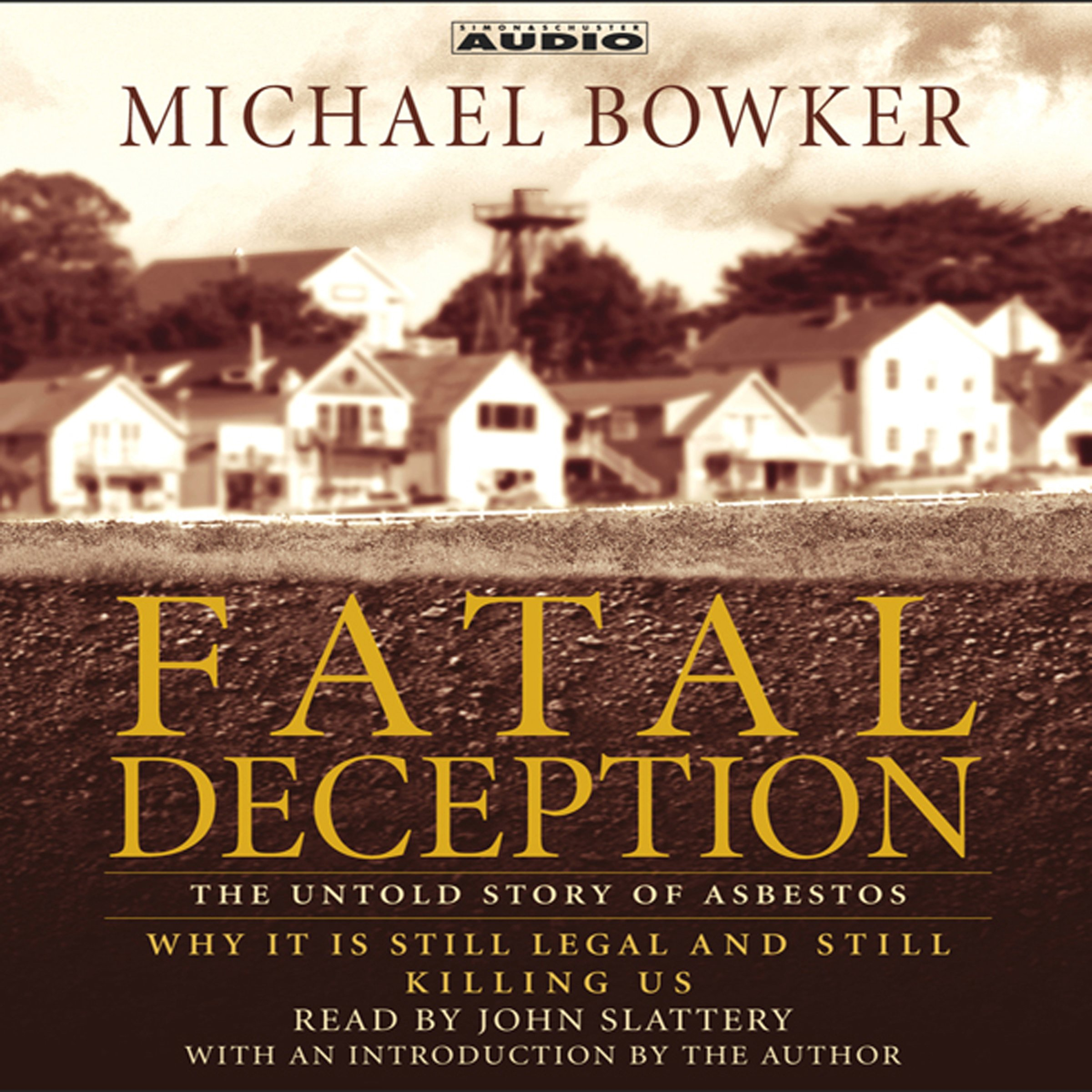 Fatal Deception: The Untold Story of Asbestos - Why It Is Still Legal and Still Killing Us