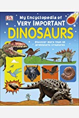 My Encyclopedia of Very Important Dinosaurs: Discover more than 80 Prehistoric Creatures (My Very Important Encyclopedias) Hardcover