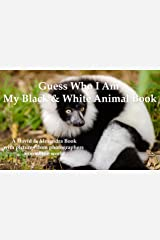 Guess Who I Am - My Black & White Animal Book: A David & Alesandra Book with pictures from photographers around the world Kindle Edition